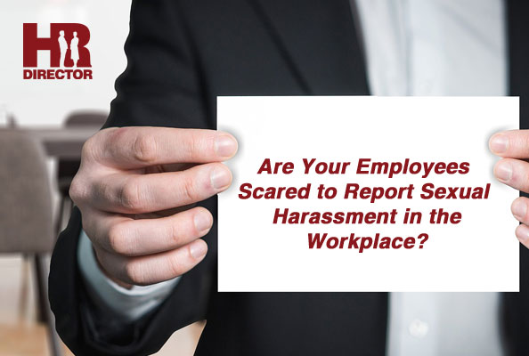 employees are often to scared to report any kind of sexual harassment